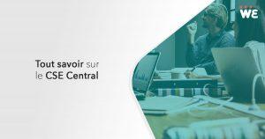 Tout savoir sur le CSE central